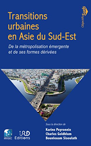 Transitions urbaines en Asie du Sud-Est: De la métropolisation émergente et de ses formes dérivées par Bounleuam Sisoulath