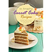 30 Amazing Carrot Cake Recipes: Celebrate Special Occasions with these Special Cakes (English Edition)