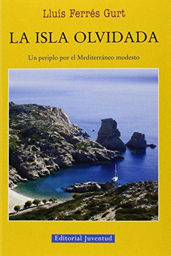 La Isla Olvidada. Un Periplo Por El Mediterráneo (EN EL MAR Y LA MONTAÑA) por LluÍs Ferrés Gurt