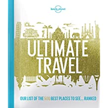 Lonely Planet's Ultimate Travel: Our List of the 500 Best Places to See... Ranked
