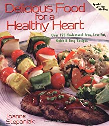 Delicious Food for a Healthy Heart: Over 120 Cholesterol-Free, Low-Fat, Quick & Easy Recipes