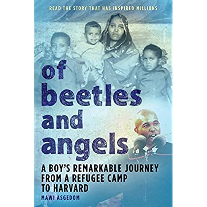 Of Beetles And Angels: A Boy's Remarkable Journey From A Refugee Camp To Harvard (English Edition)
