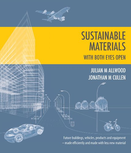 Sustainable Materials - with both eyes open: Future buildings, vehicles, products and equipment - made efficiently and made with less new material (without the hot air) por Julian Allwood