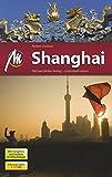 Shanghai MM-City Reiseführer Michael Müller Verlag: Reiseführer mit vielen praktischen Tipps -