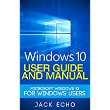 Windows 10: User Guide and Manual: Microsoft Windows 10 for Windows Users