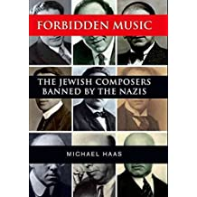 [Forbidden Music: The Jewish Composers Banned by the Nazis] (By: Michael Haas) [published: June, 2013]