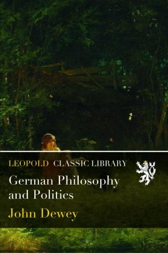 German Philosophy and Politics por John Dewey