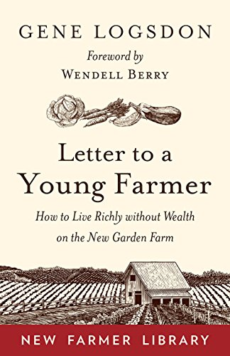 Letter to a Young Farmer: How to Live Richly without Wealth on the New Garden Farm por Gene Logsdon