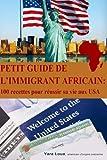 petit guide de l immigrant africain 100 recettes pour reussir sa vie aux usa