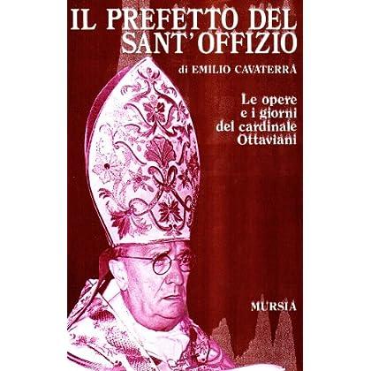 Il Prefetto Del Sant'offizio. Le Opere E I Giorni Del Cardinale Ottaviani