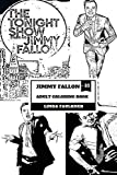 Jimmy Fallon Adult Coloring Book: The Tonight Show Host and Masterful Comedian, Geniu...