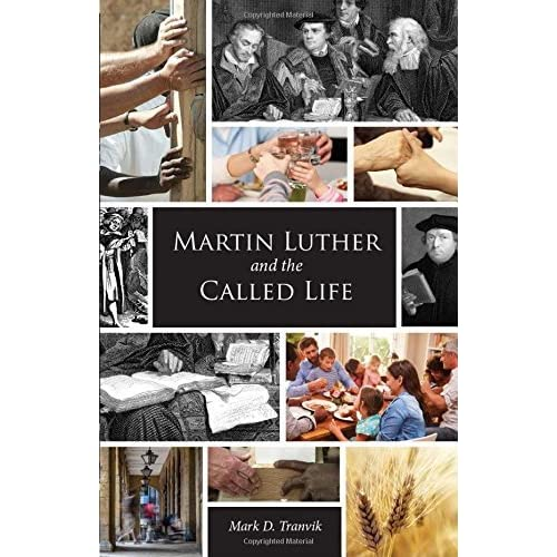 Martin Luther and the Called Life by Mark D. Tranvik (2016-04-01)