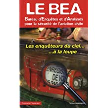 Le BEA Bureau d'Enquêtes et d'Analyses pour la sécurité de l'avation civile : Les enquêteurs du ciel à la loupe