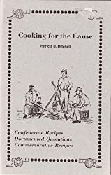 Cooking for the Cause: Confederate Recipes, Documented Quotations, Commemorative Recipes by Patricia B. Mitchell (1988-01-02)
