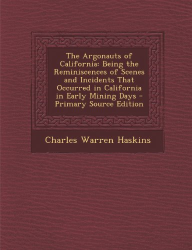 The Argonauts of California: Being the Reminiscences of Scenes and Incidents That Occurred in California in Early Mining Days