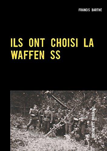 ILS ONT CHOISI LA WAFFEN SS: L'engagement de jeunes volontaires allemands en 1943 par Francis Barthe