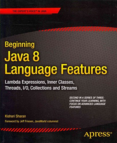 [(Beginning Java 8 Language Features : Lambda Expressions, Inner Classes, Threads, I/O, Collections, and Streams)] [By (author) Kishori Sharan] published on (August, 2014)