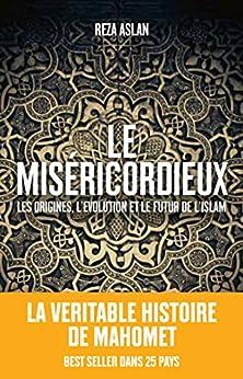 Le Miséricordieux: La véritable histoire de Mahomet et de lislam