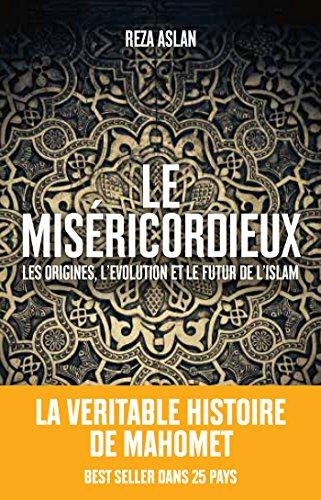 Le Misricordieux: La vritable histoire de Mahomet et de l'islam
