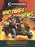Who Dares Wins: Three of the Best Special-Forces Commando Comic Book Adventures (Commando for Action and Adventure)