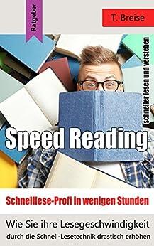 Speed Reading - Schnelllese-Profi in wenigen Stunden: Wie Sie ihre Lesegeschindigkeit durch die Schnell-Lesetechnik drastisch erhöhen - schneller lesen und verstehen von [Breise, T.]