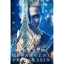 Schurkin, Gefangene, Prinzessin (Für Ruhm und Krone – Buch 2)