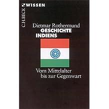 Geschichte Indiens. Vom Mittelalter bis zur Gegenwart (Beck'sche Reihe)
