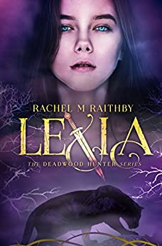 Lexia (The Deadwood Hunter Series Book 1) (English Edition) par [Raithby, Rachel M]