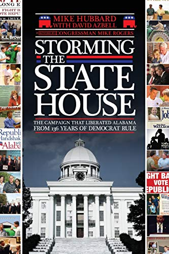 Storming the State House: The Campaign That Liberated Alabama from 136 Years of Democrat Rule