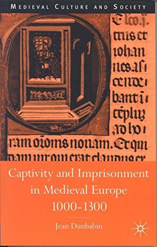 Captivity and Imprisonment in Medieval Europe, 1000-1300 (Medieval Culture and Society)