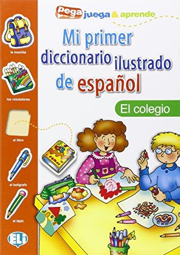 Mi Primer Diccionario Ilustrado de Espanol: El colegio (Pega juega & aprende) por Collectif