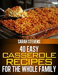 40 Easy Casserole Recipes For The Whole Family (Casserole Dishes Cookbook)