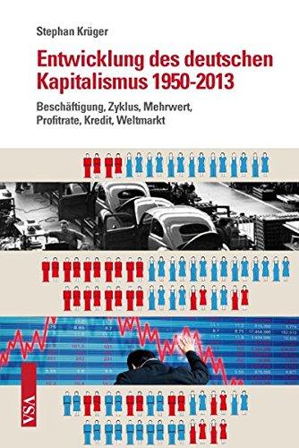 Entwicklung des deutschen Kapitalismus 1950-2013: Beschäftigung, Zyklus, Mehrwert, Profitrate, Kredit, Weltmarkt