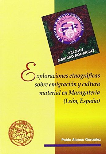 Exploraciones etnográficas sobre emigración y cultura material en Maragatería (León, España) por Pablo Alonso González