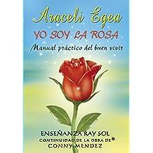 Yo Soy la Rosa. Una orientación práctica para la vida: Un libro que te ayudará a aumentar tu AUTOESTIMA, a ser más POSITIVO en la vida y tener CONFIANZA EN TI MISMO. (Spanish Edition) Kindle Edition