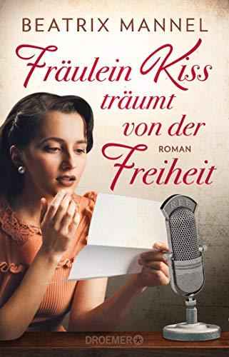 Fräulein Kiss träumt von der Freiheit: Roman