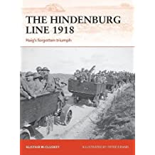 The Hindenburg Line 1918: Haig's forgotten triumph (Campaign, Band 315)