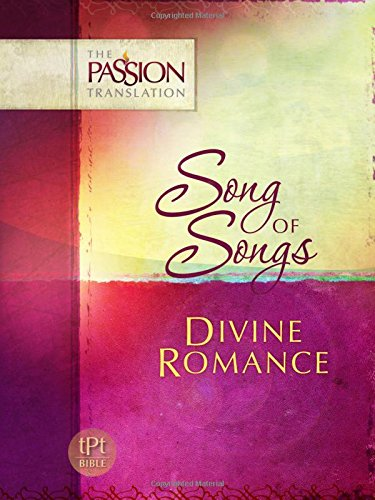 Song of Songs: Divine Romance (Passion Translation) (The Passion Translation)