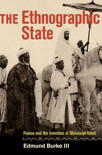 The Ethnographic State: France and the Invention of Moroccan Islam by Burke III, Edmund (2014) Hardcover
