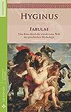 Fabulae: Eine Reise durch die wundersame Welt der griechischen Mythologie (Lateinische Klassiker - Zweisprachig) - Gaius Iulius Hyginus
