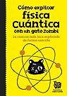 Cómo explicar física cuántica con un gato zombi par Big Van