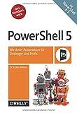 PowerShell 5: Windows-Automation für Einsteiger und Profis