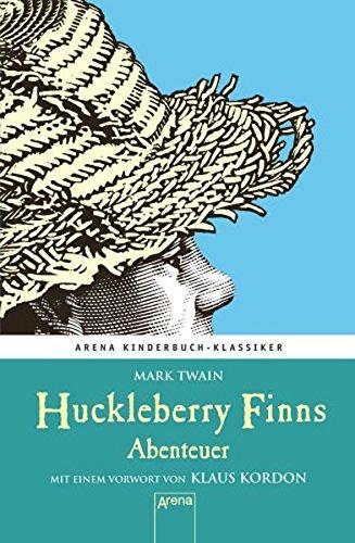 Huckleberry Finns Abenteuer. Mit einem Vorwort von Klaus Kordon: Arena Kinderbuch-Klassiker