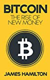 Bitcoin: The Rise of New Money - How online cryptocurrencies have the power to change everything! (Cryptocurrencies, Trading, Money, Blockchain)