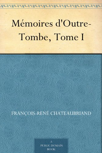 Mmoires d'Outre-Tombe, Tome I