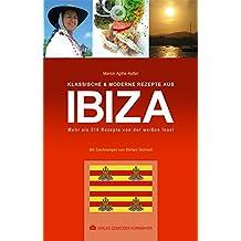 Klassische & moderne Rezepte aus Ibiza: Mehr als 210 Rezepte von der weißen Insel