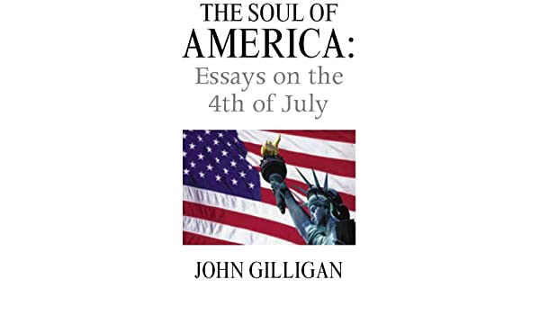 The Soul of America: Essays on the 4th of July