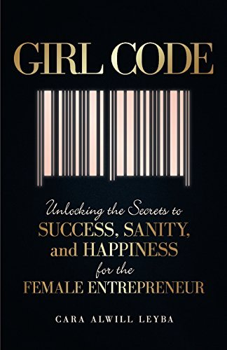 Girl Code: Unlocking the Secrets to Success, Sanity, and Happiness for the Female Entrepreneur by Alwill Leyba, Cara (August 14, 2015) Paperback