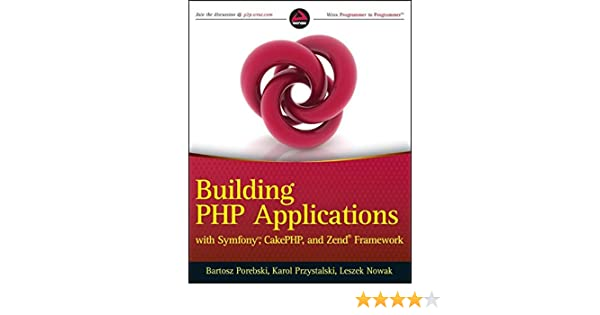 Building PHP Applications with Symfony, CakePHP, and Zend