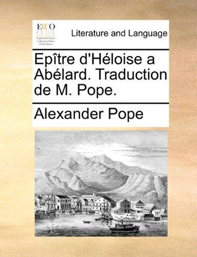 Ep??tre d'H??loise a Ab??lard. Traduction de M. Pope. by Alexander Pope (2010-06-09)